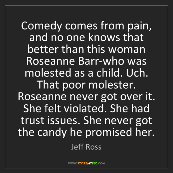 Jeff Ross: Comedy comes from pain, and no one knows that better...