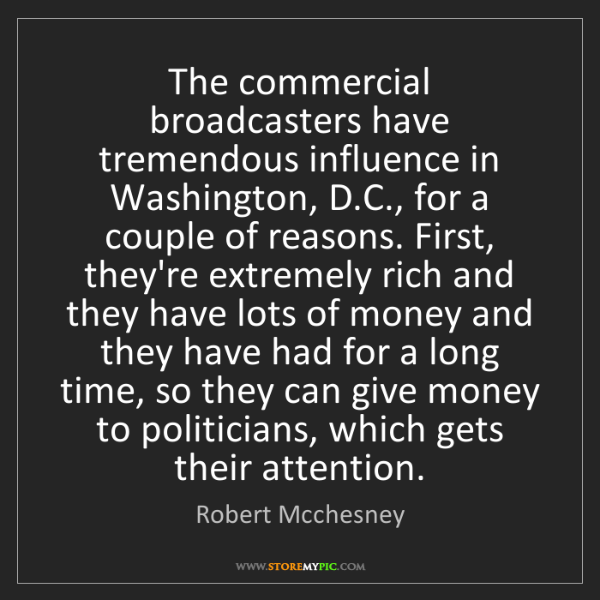 Robert Mcchesney: The commercial broadcasters have tremendous influence...