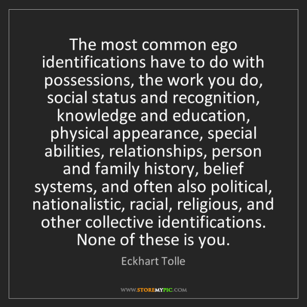Eckhart Tolle: The most common ego identifications have to do with possessions,...