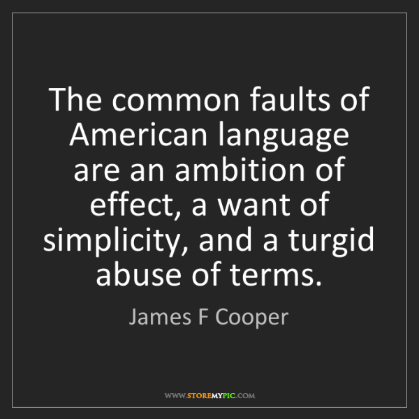 James F Cooper: The common faults of American language are an ambition...