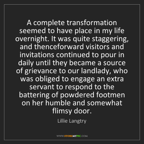 Lillie Langtry: A complete transformation seemed to have place in my...