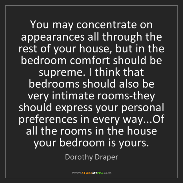 Dorothy Draper: You may concentrate on appearances all through the rest...