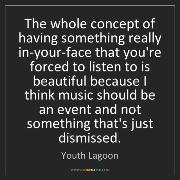 Youth Lagoon: The whole concept of having something really in-your-face...