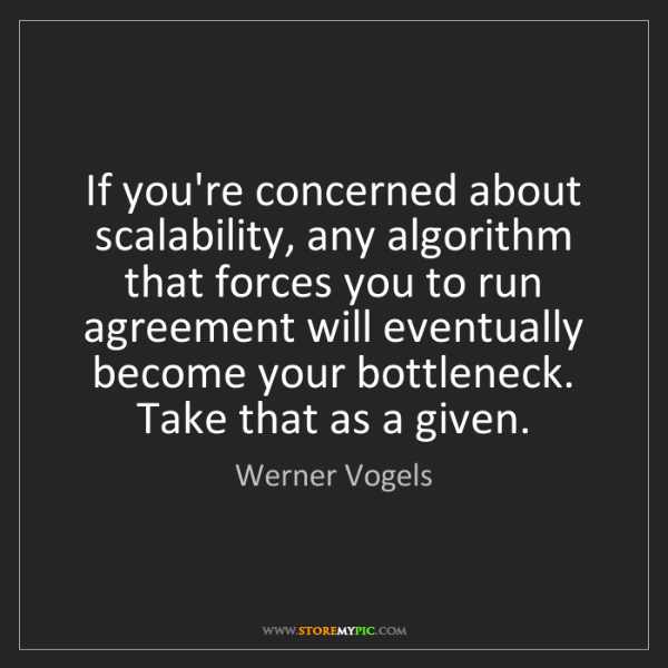 Werner Vogels: If you're concerned about scalability, any algorithm...