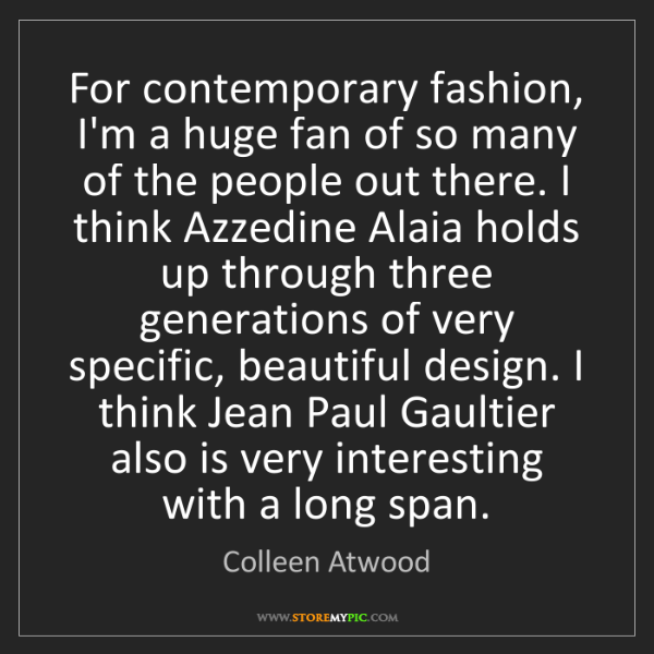 Colleen Atwood: For contemporary fashion, I'm a huge fan of so many of...