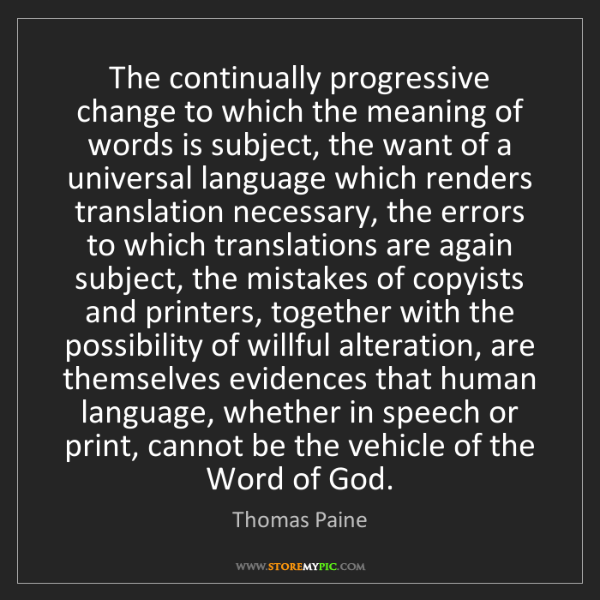 Thomas Paine: The continually progressive change to which the meaning...