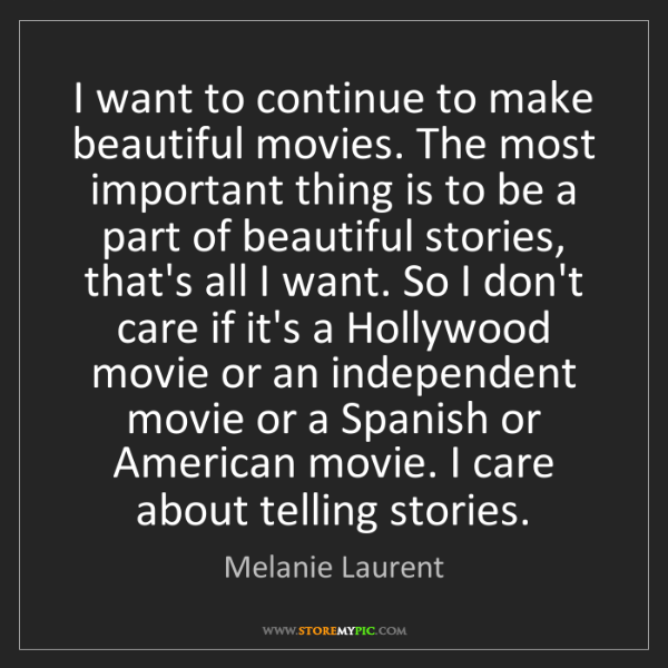Melanie Laurent: I want to continue to make beautiful movies. The most...