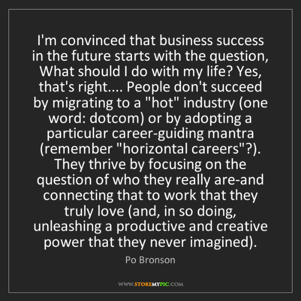 Po Bronson: I'm convinced that business success in the future starts...