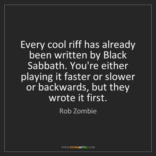 Rob Zombie: Every cool riff has already been written by Black Sabbath....