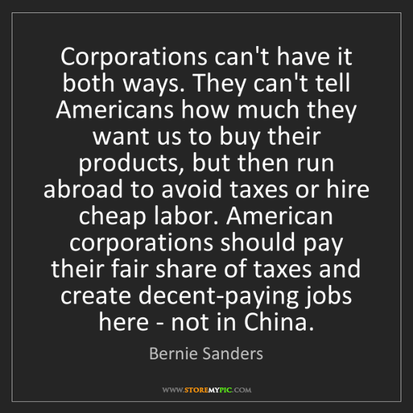 Bernie Sanders: Corporations can't have it both ways. They can't tell...