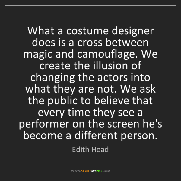 Edith Head: What a costume designer does is a cross between magic...