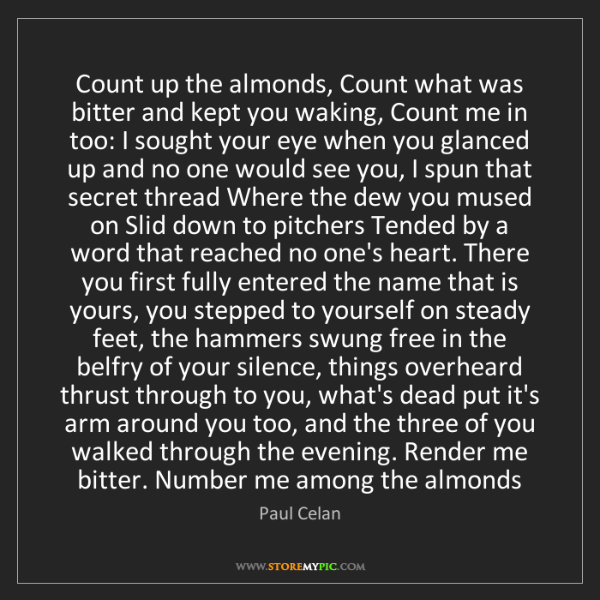 Paul Celan: Count up the almonds, Count what was bitter and kept...