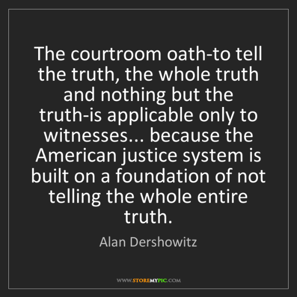 Alan Dershowitz: The courtroom oath-to tell the truth, the whole truth...