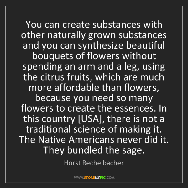 Horst Rechelbacher: You can create substances with other naturally grown...