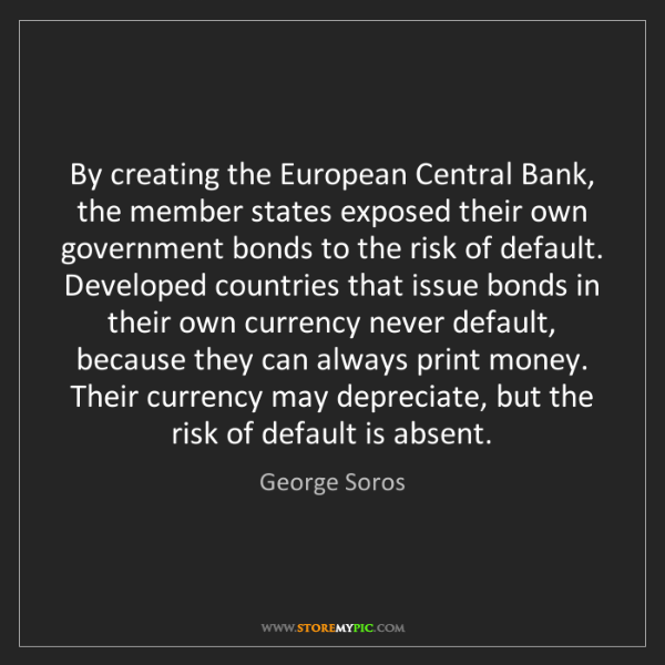George Soros: By creating the European Central Bank, the member states...
