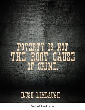 poverty is the root of all crimes