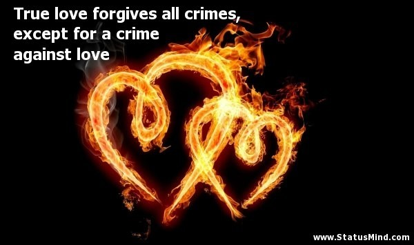 True love forgives all crimes except for a crime against love