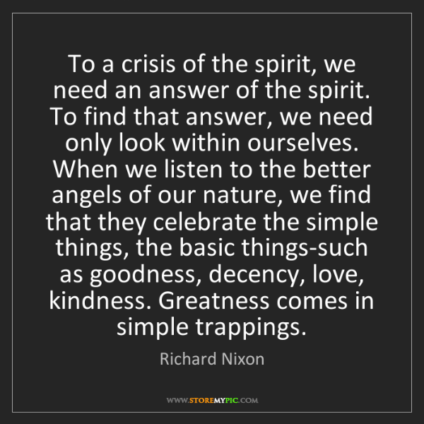 Richard Nixon: To a crisis of the spirit, we need an answer of the spirit....