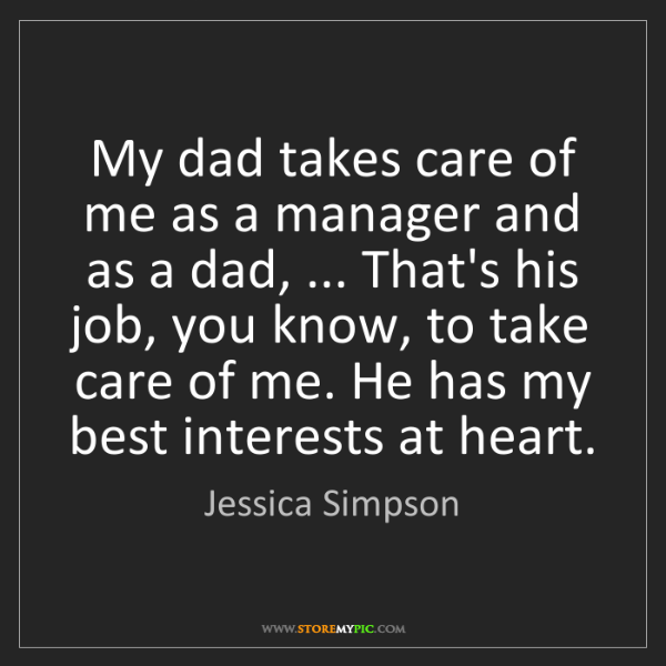 Jessica Simpson: My dad takes care of me as a manager and as a dad, ......