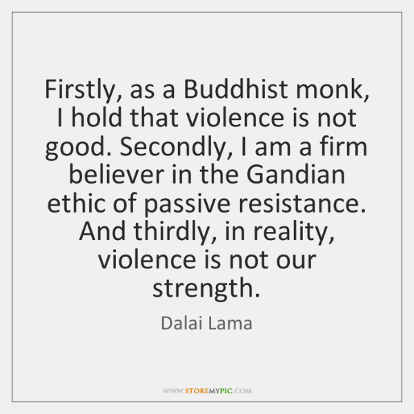 Firstly, as a Buddhist monk, I hold that violence is not good. ...