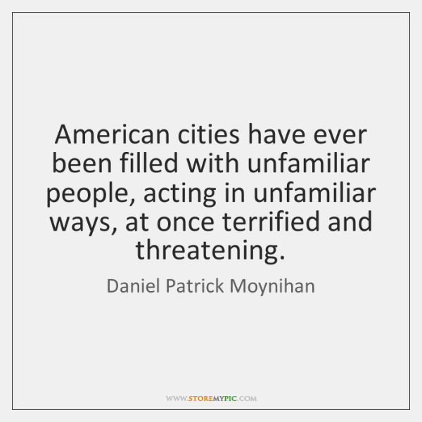 American cities have ever been filled with unfamiliar people, acting in unfamiliar ...