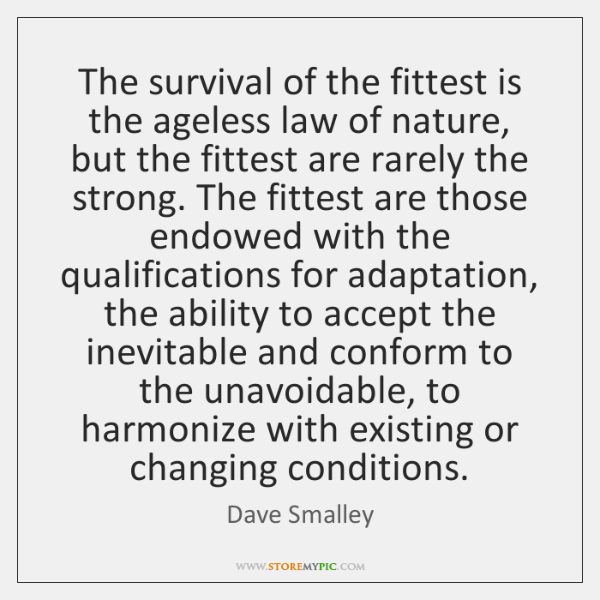 The survival of the fittest is the ageless law of nature, but ...