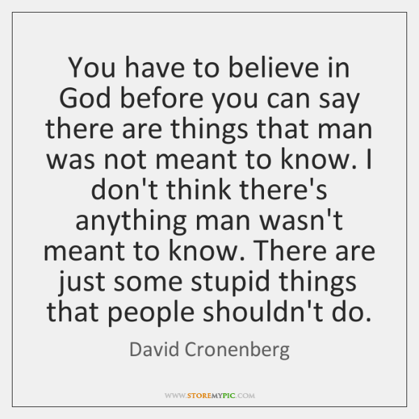 You have to believe in God before you can say there are ...