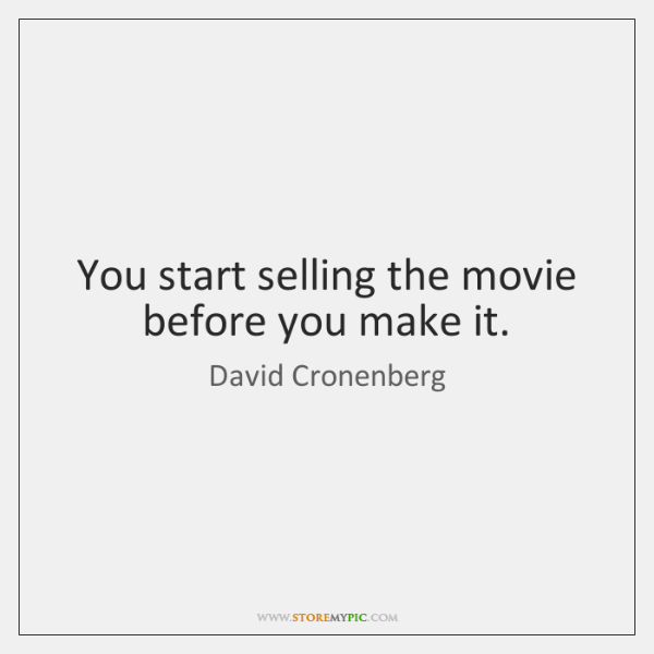 You start selling the movie before you make it.