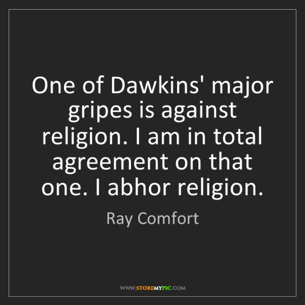 Ray Comfort: One of Dawkins' major gripes is against religion. I am...