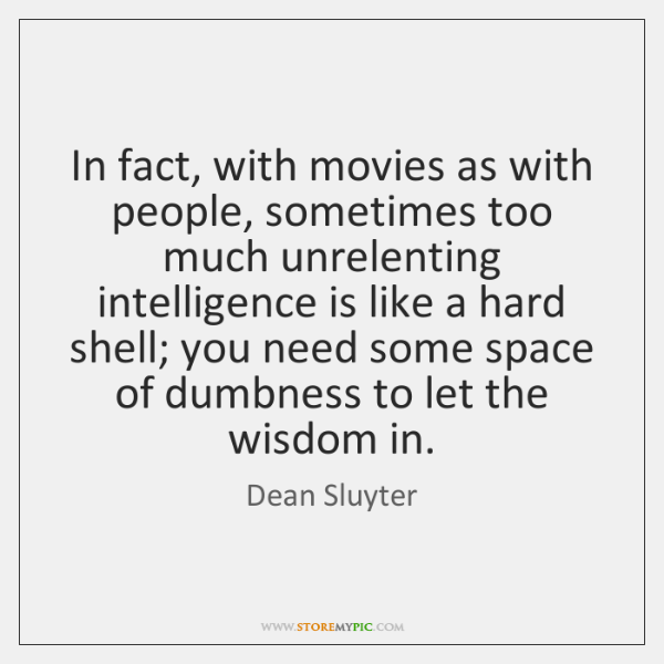 In fact, with movies as with people, sometimes too much unrelenting intelligence ...