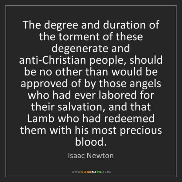 Isaac Newton: The degree and duration of the torment of these degenerate...