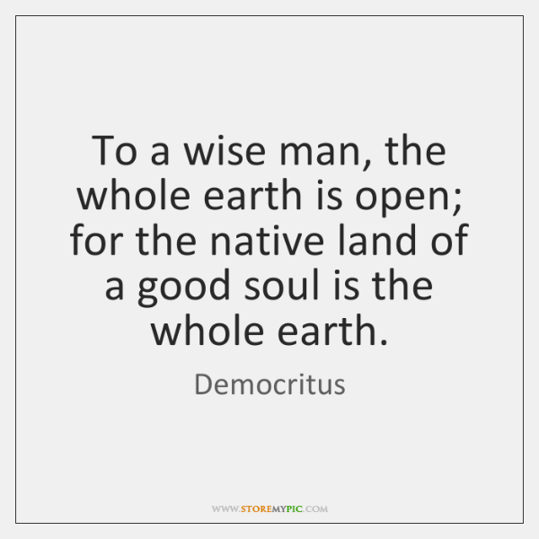 To a wise man, the whole earth is open; for the native ...