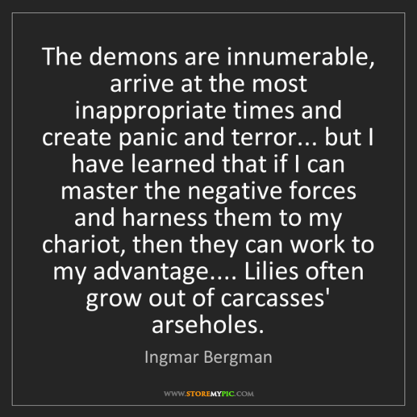 Ingmar Bergman: The demons are innumerable, arrive at the most inappropriate...