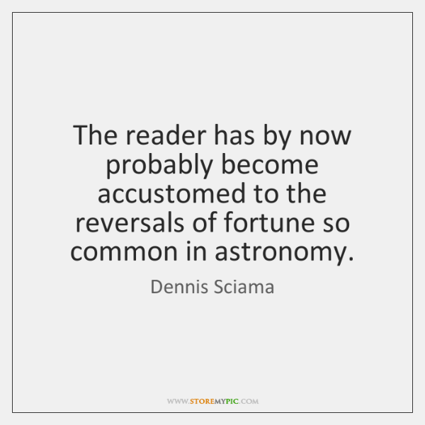 The reader has by now probably become accustomed to the reversals of ...