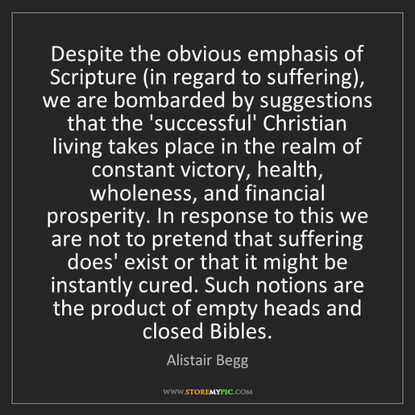 Alistair Begg: Despite the obvious emphasis of Scripture (in regard...