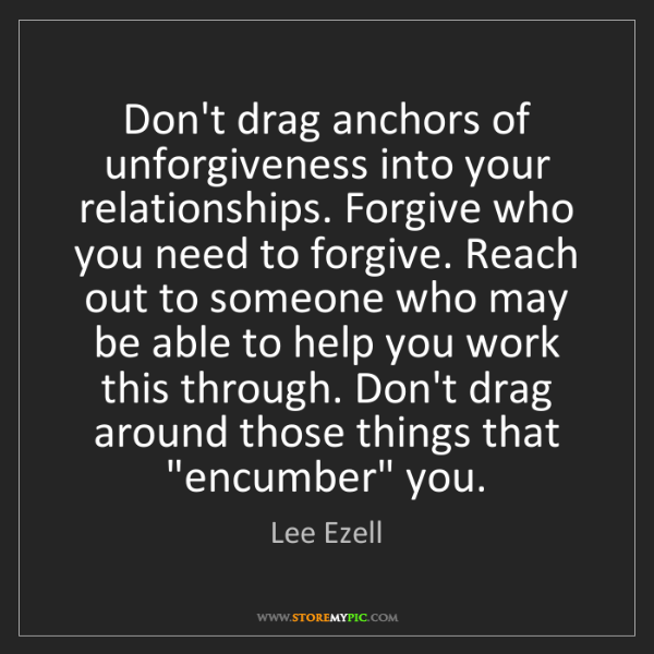 Lee Ezell: Don't drag anchors of unforgiveness into your relationships....
