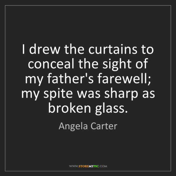 Angela Carter: I drew the curtains to conceal the sight of my father's...