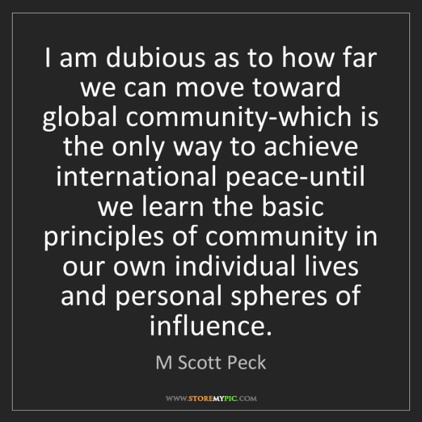 M Scott Peck: I am dubious as to how far we can move toward global...