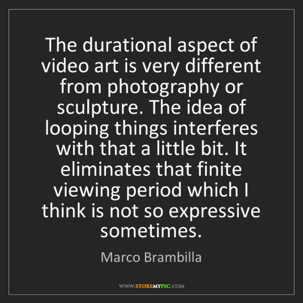 Marco Brambilla: The durational aspect of video art is very different...