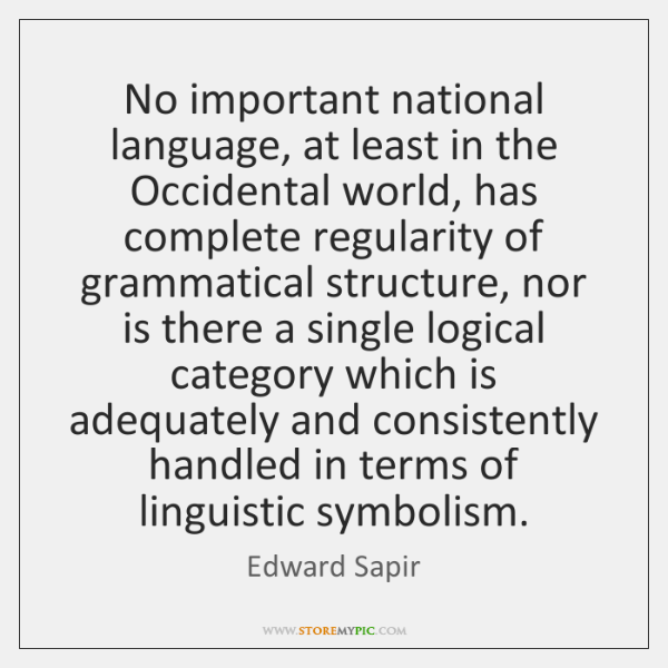 No important national language, at least in the Occidental world, has complete ...