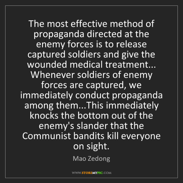 Mao Zedong: The most effective method of propaganda directed at the...