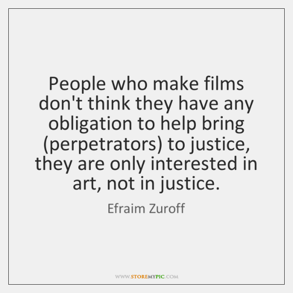 People who make films don't think they have any obligation to help ...