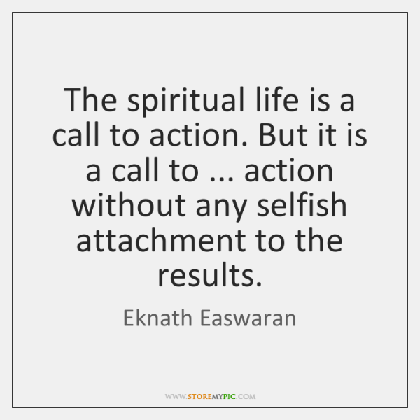 The spiritual life is a call to action. But it is a ...