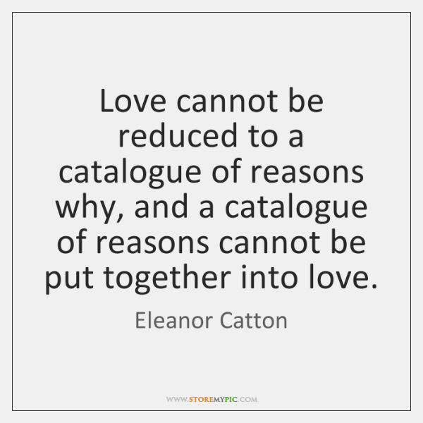 Love cannot be reduced to a catalogue of reasons why, and a ...