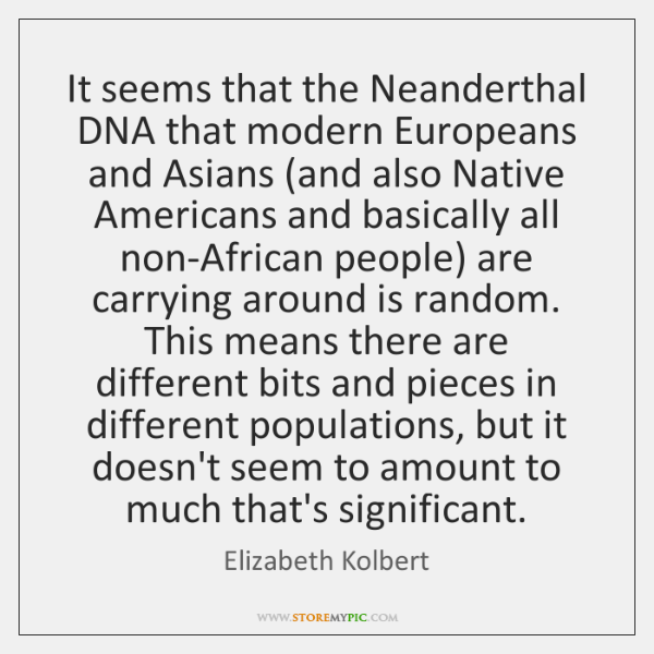 It seems that the Neanderthal DNA that modern Europeans and Asians (and ...