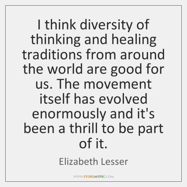 I think diversity of thinking and healing traditions from around the world ...
