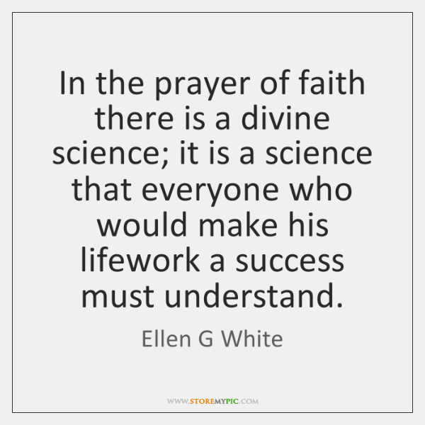 In The Prayer Of Faith There Is A Divine Science It Is Storemypic