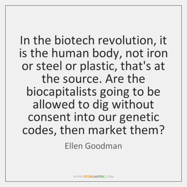 In the biotech revolution, it is the human body, not iron or ...