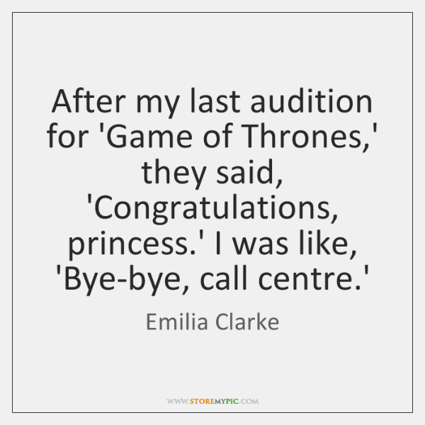 After my last audition for 'Game of Thrones,' they said