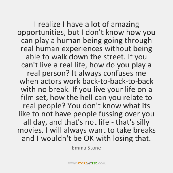 I realize I have a lot of amazing opportunities, but I don't ...